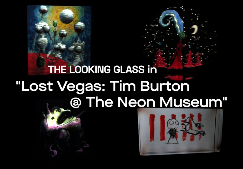 "The Looking Glass in ""Lost Vegas: Tim Burton @ The Neon Museum"""
